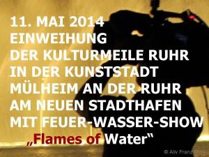 """Entwurf eines Plakates für die """"EINWEIHUNG DER KULTURMEILE RUHR IN DER KUNSTSTADT MÜLHEIM AN DER RUHR AM NEUEN STADTHAFEN MIT FEUER-WASSER-SHOW Flames of Water"""" am 11. Mai 2014 in den Abendstunden bei der neuen Ruhrpromenade in Mülheim an der Ruhr im Rahmen der von der Mülheimer Marketinggesellschaft MST GmbH veranstalteten Großveranstaltung (Entwurf und Foto von Aliv Franz, Visual Artist)"""